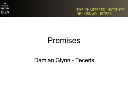 Premises Damian Glynn - Teceris. Premises Premises as a defined term Contrast with MD Buildings cover Material Damage Proviso.