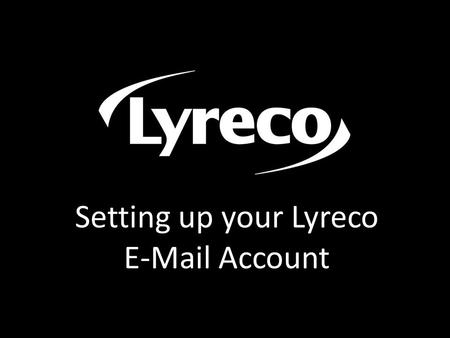 Setting up your Lyreco E-Mail Account.