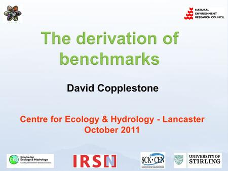 David Copplestone Centre for Ecology & Hydrology - Lancaster October 2011.