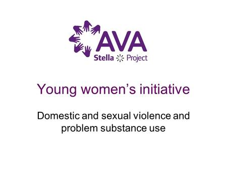 Young women's initiative Domestic and sexual violence and problem substance use.
