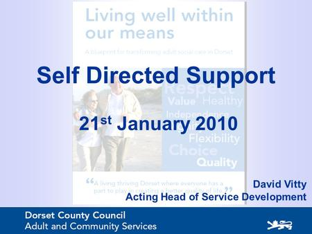 Self Directed Support 21 st January 2010 David Vitty Acting Head of Service Development.