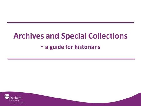 Archives and Special Collections - a guide for historians.