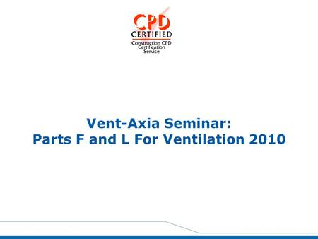 Vent-Axia Seminar: Parts F and L For Ventilation 2010.