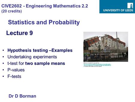 CIVE2602 - Engineering Mathematics 2.2 (20 credits) Statistics and Probability Lecture 9 Hypothesis testing –Examples Undertaking experiments t-test for.