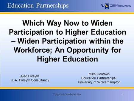 Forsyth & Goodwin 20101 Education Partnerships Alec Forsyth H. A. Forsyth Consultancy Mike Goodwin Education Partnerships University of Wolverhampton Which.