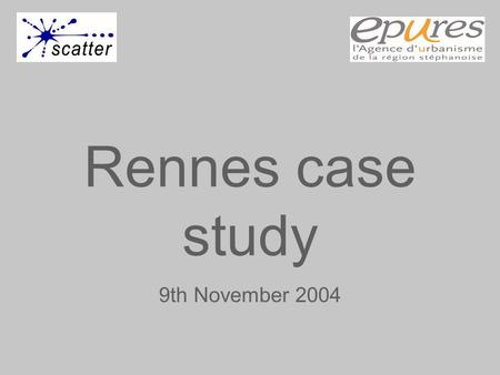 Rennes case study 9th November 2004. Local objectives to tackle urban sprawl 1) To set up an urban model of development that protects green and agricultural.