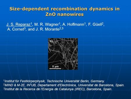 Size-dependent recombination dynamics in ZnO nanowires J. S. Reparaz 1, M. R. Wagner 1, A. Hoffmann 1, F. Güell 2, A. Cornet 3, and J. R. Morante 2,3 1.