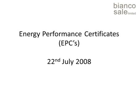 Energy Performance Certificates (EPC's) 22 nd July 2008.