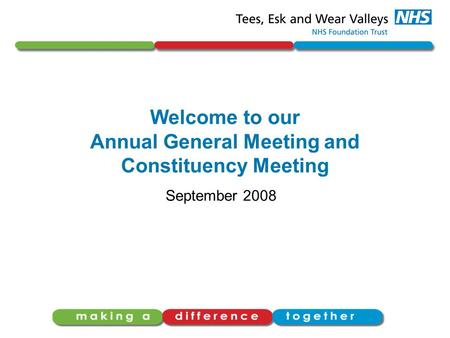 Welcome to our Annual General Meeting and Constituency Meeting September 2008.