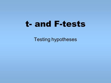 T- and F-tests Testing hypotheses.