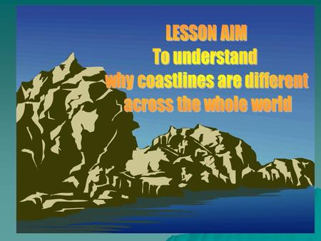 Coasts are different because of EEEEROSION CCCCoastal Erosion is the wearing away of the land by the sea. DDDDifferent types of rocks wear.