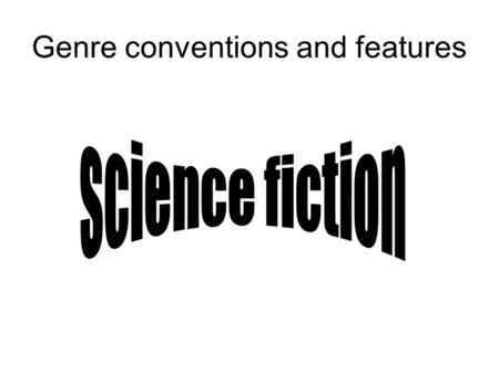 Genre conventions and features. Origins of science fiction The sci-fi genre truly began during the 19 th century This era saw massive breakthroughs in.