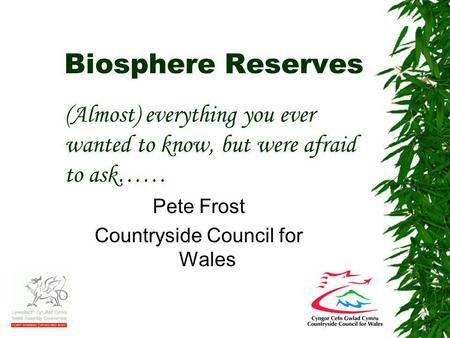 Biosphere Reserves Pete Frost Countryside Council for Wales (Almost) everything you ever wanted to know, but were afraid to ask……