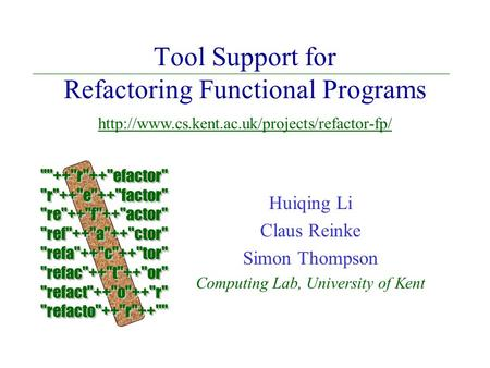 Tool Support for Refactoring Functional Programs Huiqing Li Claus Reinke Simon Thompson Computing Lab, University of Kent