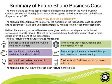 Summary of Future Shape Business Case The Future Shape business case proposes a fundamental change in the way the County Council operates. On Monday 24.