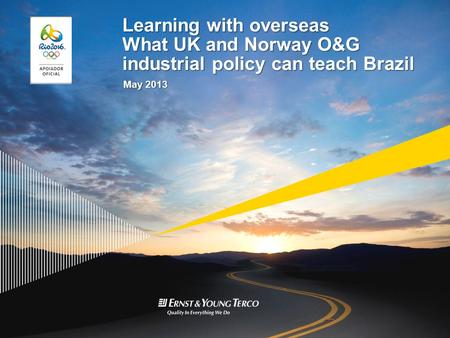 Learning with overseas What UK and Norway O&G industrial policy can teach Brazil May 2013.