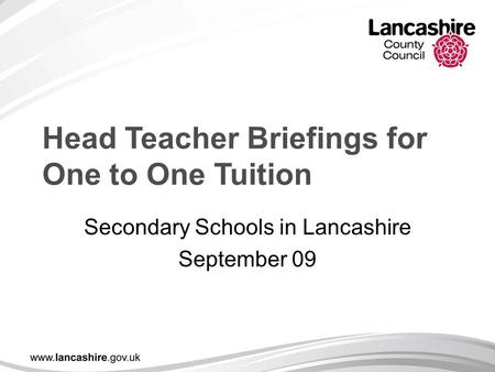 Head Teacher Briefings for One to One Tuition Secondary Schools in Lancashire September 09.