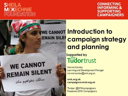 Introduction to campaign strategy and planning Harmit Kambo Learning and Development Manager smk.org.uk campaigncentral.org.uk.