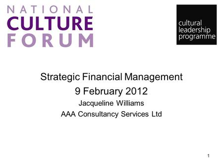 Strategic Financial Management 9 February 2012 Jacqueline Williams AAA Consultancy Services Ltd 1.