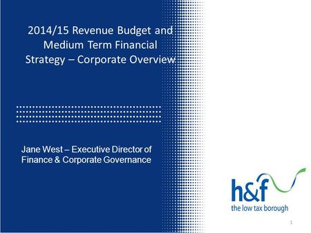 2014/15 Revenue Budget and Medium Term Financial Strategy – Corporate Overview Jane West – Executive Director of Finance & Corporate Governance 1.