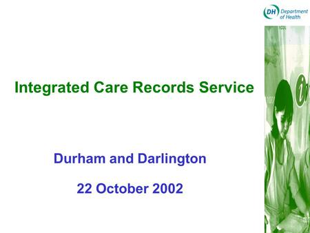 Integrated Care Records Service Durham and Darlington 22 October 2002.