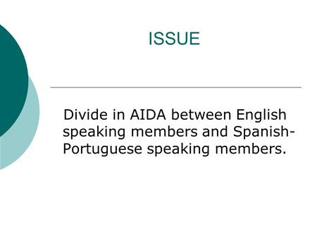 ISSUE Divide in AIDA between English speaking members and Spanish- Portuguese speaking members.