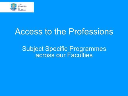 Access to the Professions Subject Specific Programmes across our Faculties.