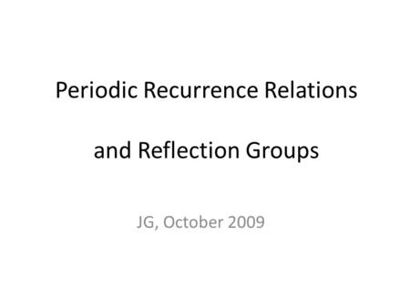 Periodic Recurrence Relations and Reflection Groups JG, October 2009.