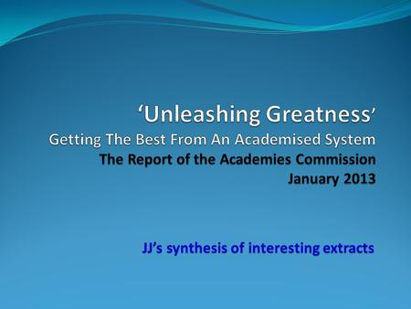 JJ's synthesis of interesting extracts. Overview & Recommendations 'There have been some stunning successes among individual sponsored academies and academy.