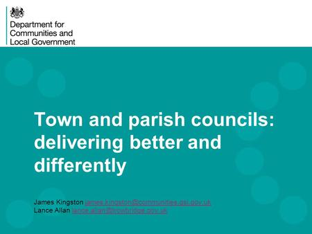 Town and parish councils: delivering better and differently James Kingston Lance.