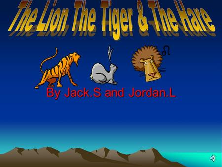 "By Jack.S and Jordan.L One day a Lion and a Tiger were chasing a Hare down a hill. Then they ran into each other and then the Lion said ""I saw it first"""
