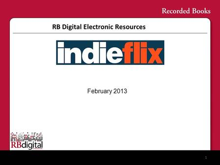 RB Digital Electronic Resources 1 February 2013. ©2012 IndieFlix Inc. Confidential Independent Film Landscape and Challenge 60,000+ films made each year.