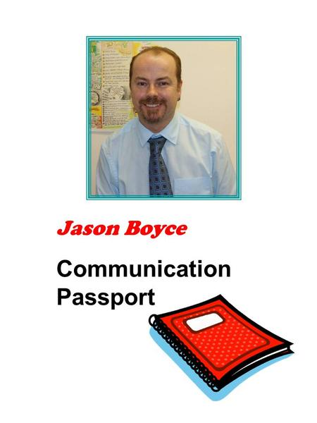 Jason Boyce Communication Passport. Contents Page 3.How I communicate 4.My communication 5.Things I like to talk about 6.Not just words 7.Eating and drinking.