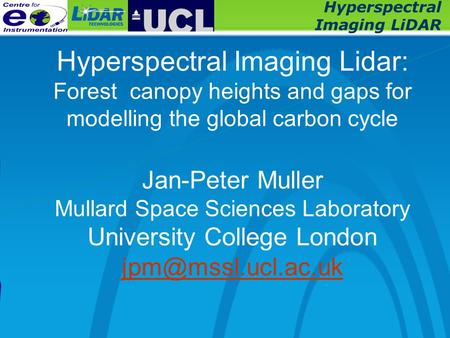 Hyperspectral Imaging LiDAR Hyperspectral Imaging Lidar: Forest canopy heights and gaps for modelling the global carbon cycle Jan-Peter Muller Mullard.