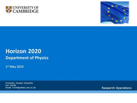 Horizon 2020 Department of Physics 1 st May 2014 Research Operations Presenter: Renata Schaeffer Ext: 61648