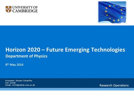 Horizon 2020 – Future Emerging Technologies Department of Physics 8 th May 2014 Research Operations Presenter: Renata Schaeffer Ext: 61648
