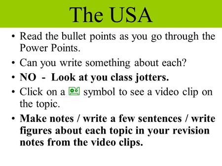 The USA Read the bullet points as you go through the Power Points. Can you write something about each? NO - Look at you class jotters. Click on a  symbol.