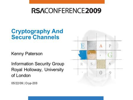 Cryptography And Secure Channels Kenny Paterson Information Security Group Royal Holloway, University of London 05/22/09 | Cryp-203.