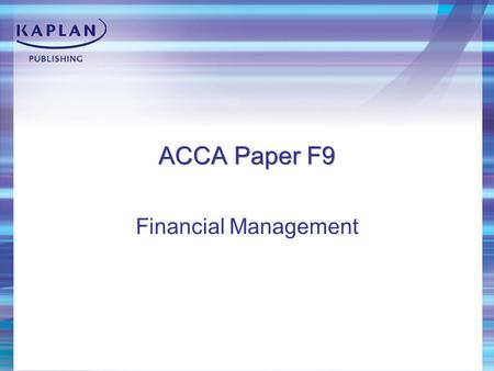 ACCA Paper F9 Financial Management. Core areas of the syllabus Financial management function Financial management environment Working capital management.
