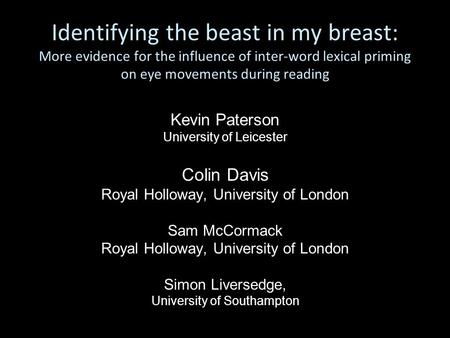 Identifying the beast in my breast: More evidence for the influence of inter-word lexical priming on eye movements during reading Kevin Paterson University.