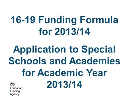 16-19 Funding Formula for 2013/14 Application to Special Schools and Academies for Academic Year 2013/14.