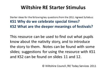 Wiltshire RE Starter Stimulus Starter ideas for the following key questions from the 2011 Agreed Syllabus: KS1 Why do we celebrate special times? KS2 What.