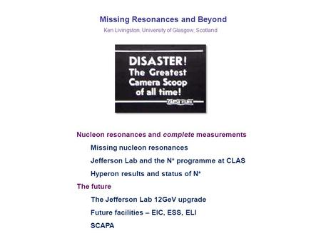 Missing Resonances and Beyond Ken Livingston, University of Glasgow, Scotland Nucleon resonances and complete measurements Missing nucleon resonances.