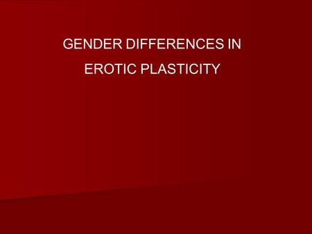 Define erotic plasticity