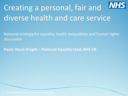 Creating a personal, fair and diverse health and care service National strategy for equality, health inequalities and human rights discussion Paula Vasco-Knight.