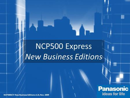 EVERY CALL MATTERS NCP500 Express New Business Editions NCP500X/V New Business Editions v1.0, Nov. 2009.