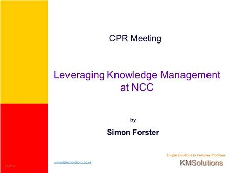 Simple Solutions to Complex Problems CPR Meeting Leveraging Knowledge Management at NCC by Simon Forster V071114.
