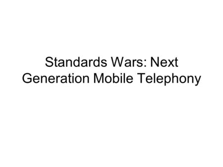 Standards Wars: Next Generation Mobile Telephony.