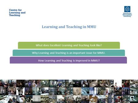 Learning and Teaching in MMU How Learning and Teaching is improved in MMU? Why Learning and Teaching is an important issue for MMU. What does Excellent.