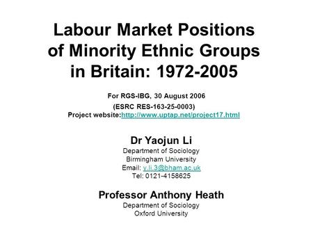 Dr Yaojun Li Department of Sociology Birmingham University   Tel: 0121-4158625 Professor Anthony Heath Department.